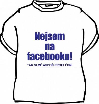 63982fcb58f Tričko Nejsem na facebooku - Fóry a žerty